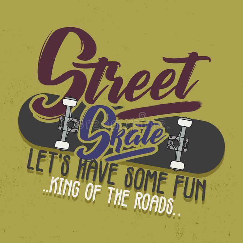 Trendy T-Shirt Design. Street Skate, Let s have some fun, King of the roads. Vintage Style royalty free illustration