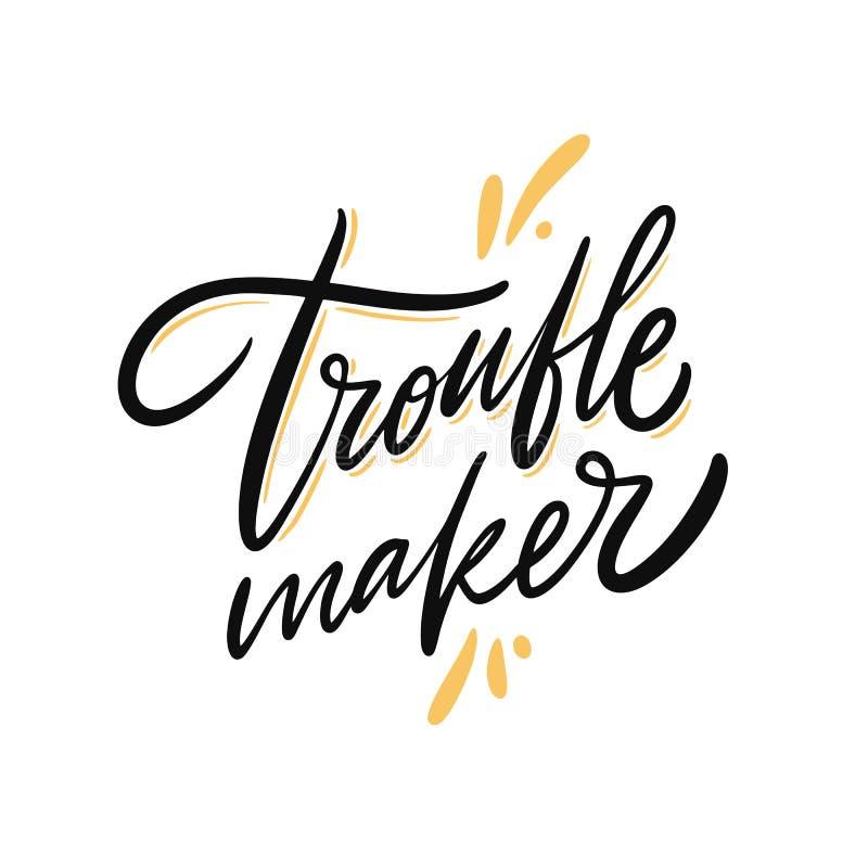 Trouble maker. Hand drawn vector lettering. Isolated on white background. Motivation phrase. Design for poster, banner, card, sticker stock illustration