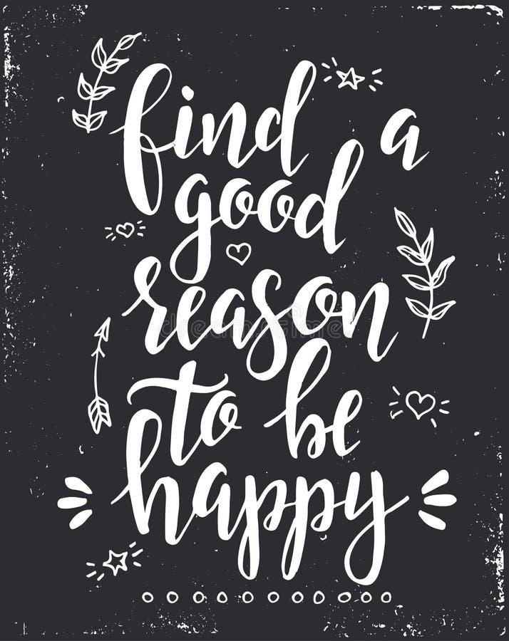 Trouvez une bonne raison d'être heureux Affiche tirée par la main de typographie de vecteur inspiré illustration stock