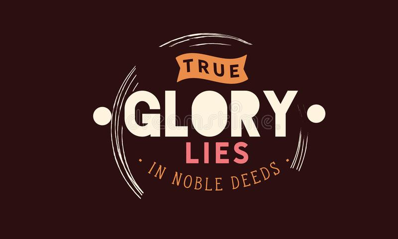 True glory lies in noble deeds quote. Illustration royalty free illustration