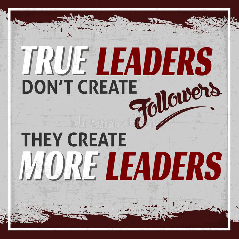 True Leaders. Don't Create Followers They Create More Leader.This may be the Best idea for the Future of the Country stock illustration