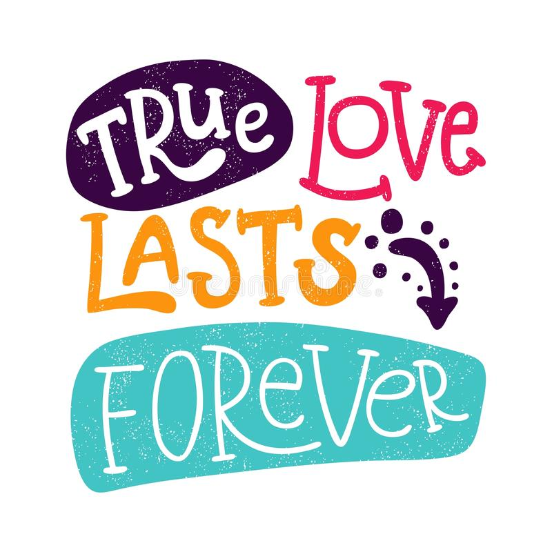 True love lasts forever. Hand drawn romantic lettering. Quote. True love lasts forever. Bright multi-colored romantic letters. Modern, stylish hand drawn stock illustration