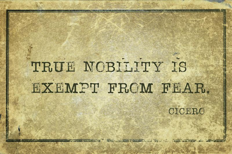 True nobility Cicero. True nobility is exempt from fear - ancient Roman philosopher Cicero quote printed on grunge vintage cardboard stock photography