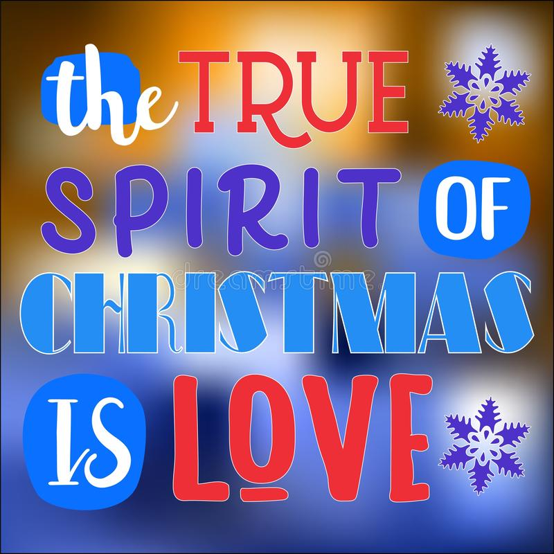The true spirit of Christmas is love. Christmas quote. Typography for Christmas cards design, poster, royalty free illustration