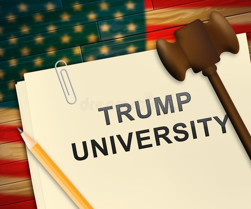 Trump University Student Education College By President - 3d Illustration. Trump University Student Education College By President. Lawsuits Alledge Unlawful Or royalty free illustration