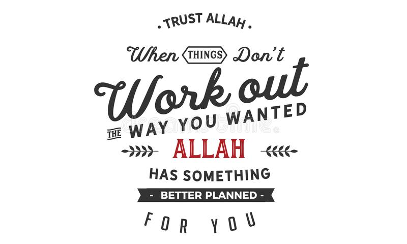 Trust Allah when things don't work out the way you wanted. Allah has something better planned for you royalty free illustration