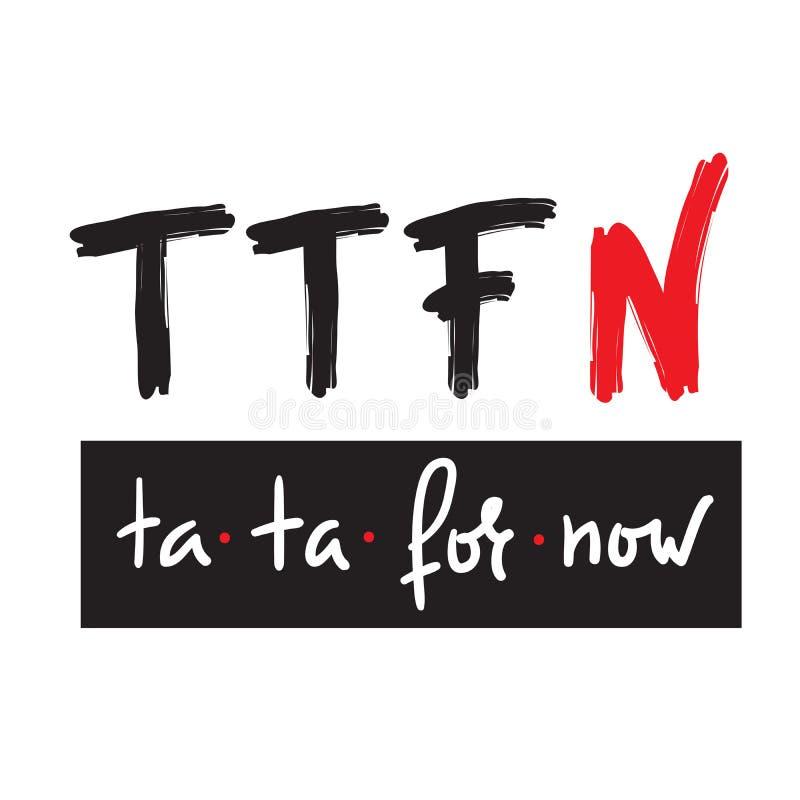 TTFN merci merci pour l'instant - simple inspirez et citation de motivation Lettrage humoristique tiré par la main Copie pour l'a illustration stock