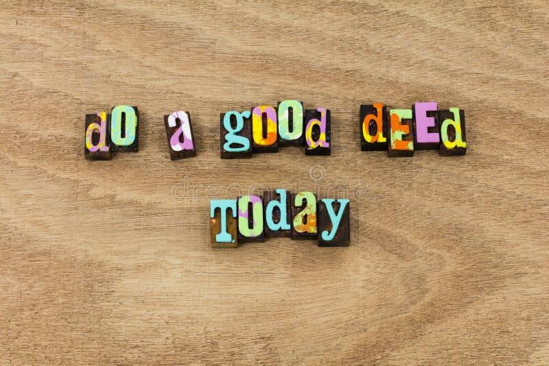 Tun Sie Gütegüte-Hilfsnächstenliebe der guten Tat heute lizenzfreies stockbild