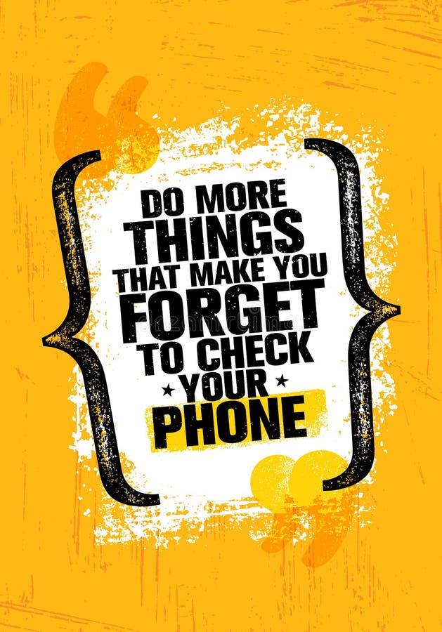 Tun Sie mehr Sachen, die Sie vergessen lassen, Ihr Telefon zu überprüfen Anspornende kreative Motivations-Zitat-Plakat-Schablone vektor abbildung