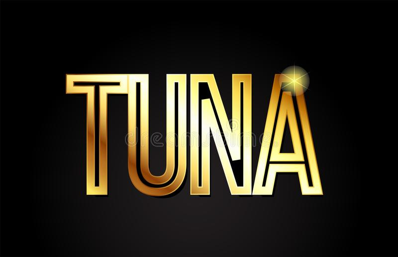 Tuna word text typography gold golden design logo icon. Tuna word typography design in gold or golden color suitable for logo, banner or text design royalty free illustration