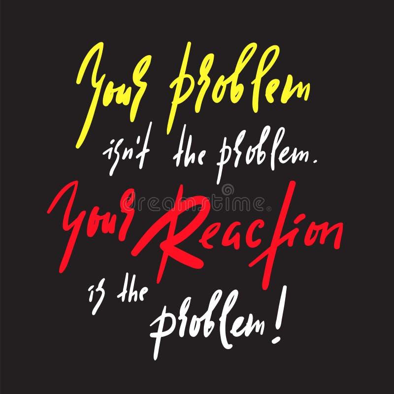 Twój problem i twój reakcja - inspiruje i motywacyjna wycena Emocjonalny literowanie ilustracja wektor