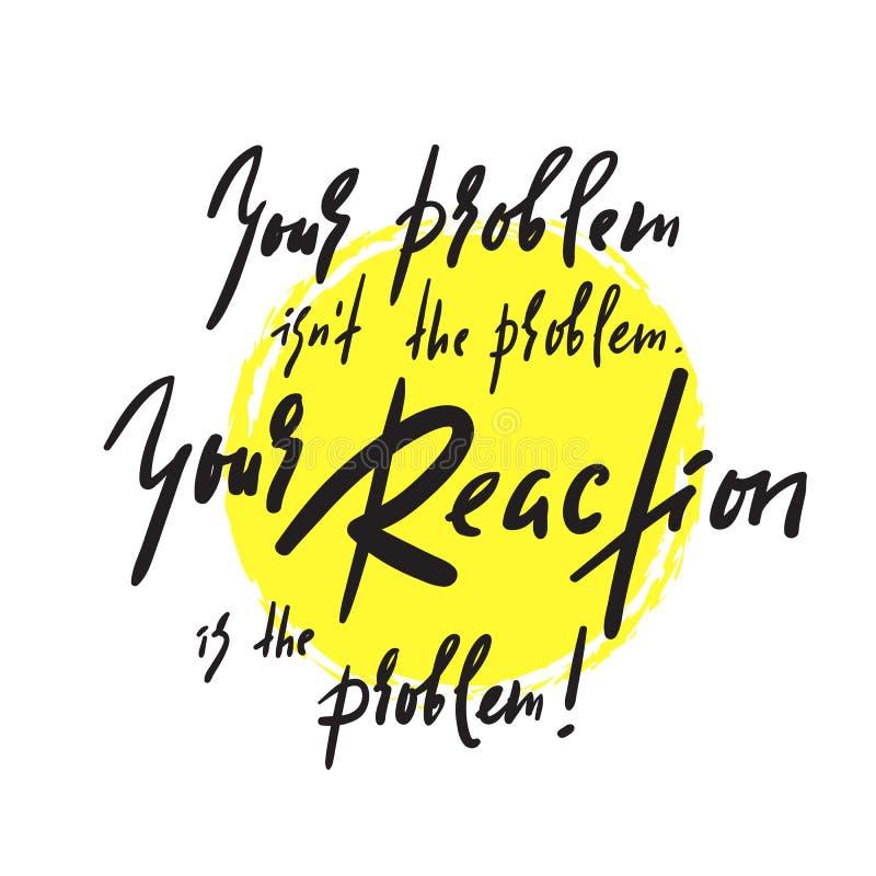 Twój problem i twój reakcja - inspiruje i motywacyjna wycena Emocjonalny literowanie Druk dla inspiracyjnego plakata, koszulka, t royalty ilustracja