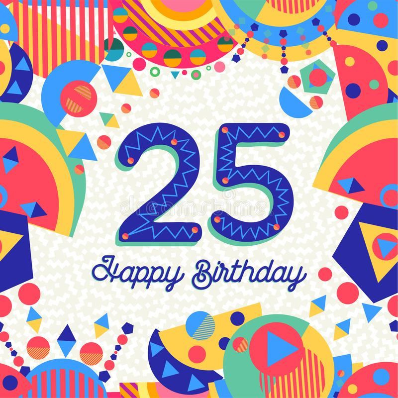 25 Twenty five year birthday party greeting card. Happy Birthday twenty five 25 year fun design with number, text label and colorful decoration. Ideal for party royalty free illustration