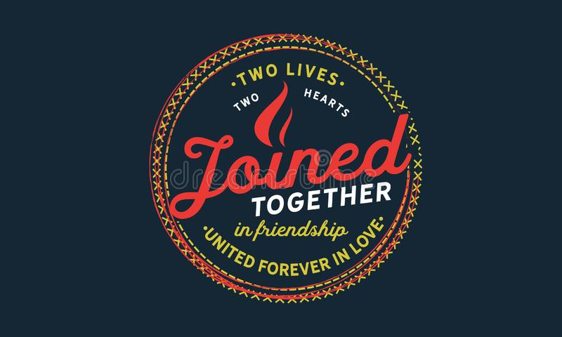 Two lives, two hearts joined together in friendship united forever in love stock illustration