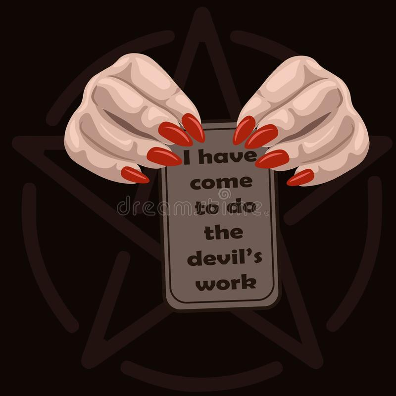 Two woman hands with long nails holding a tarot card with the text I have come to do the devil`s work. Occult poster about summoning demons vector illustration