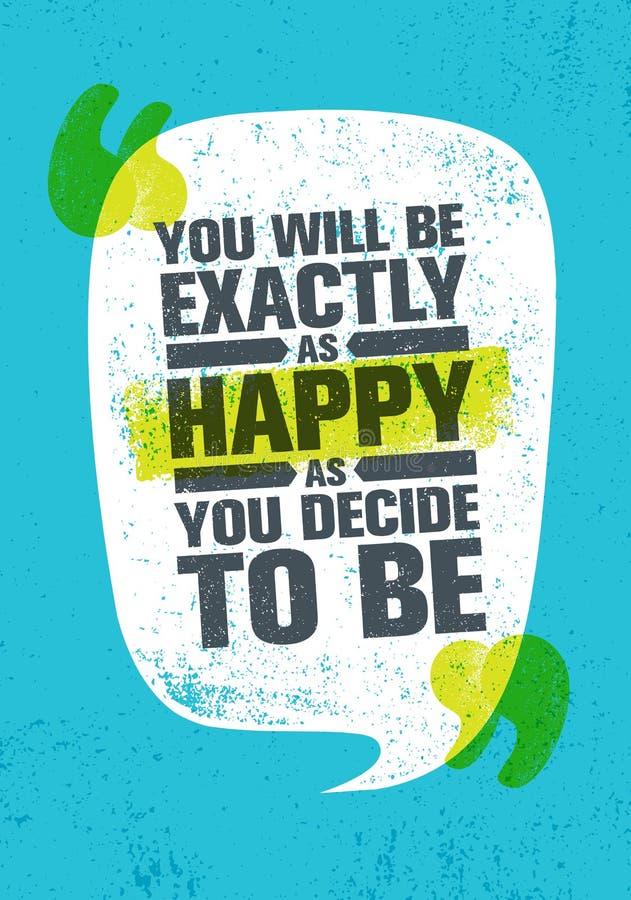Ty Będziesz Dokładnie Równie Szczęśliwy Gdy Ty Decydujesz Być Inspirować Kreatywnie motywaci wycena plakata szablon Wektorowa typ ilustracja wektor