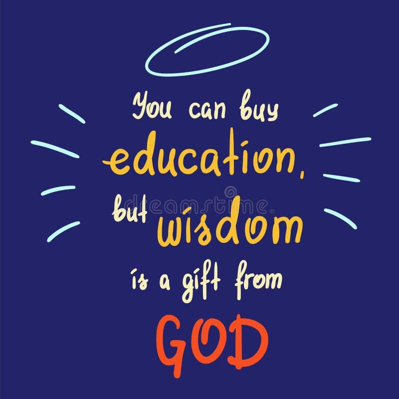 Ty możesz kupować edukację, ale mądrość jest prezentem od bóg royalty ilustracja