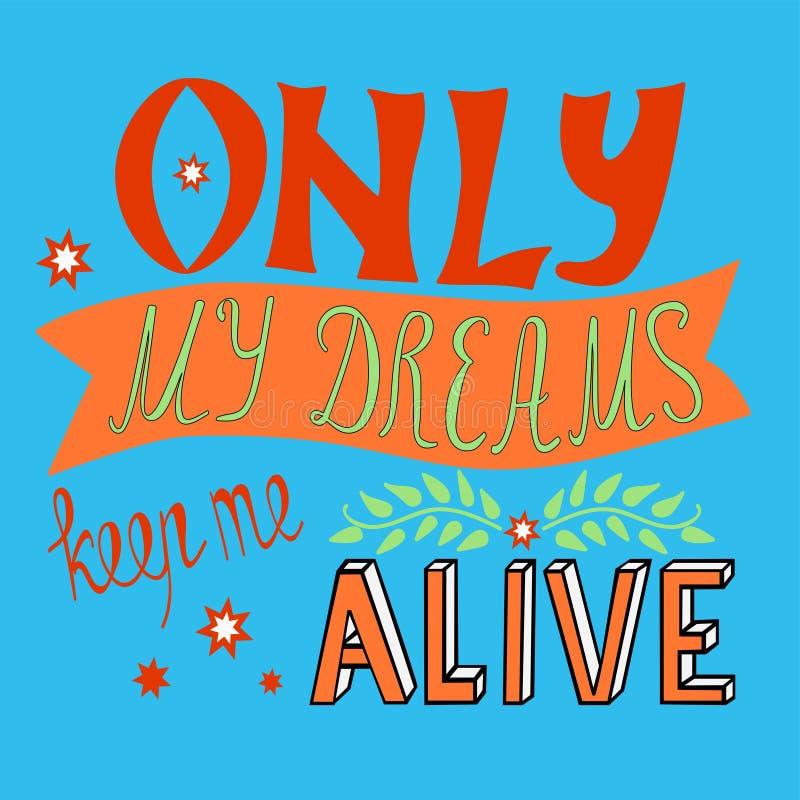 Tylko mój sen utrzymują ja żywy ilustracji