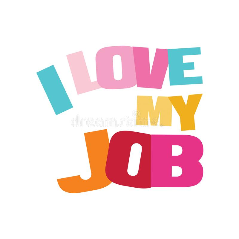 Typographic illustration of I Love My Job in multi colors royalty free illustration