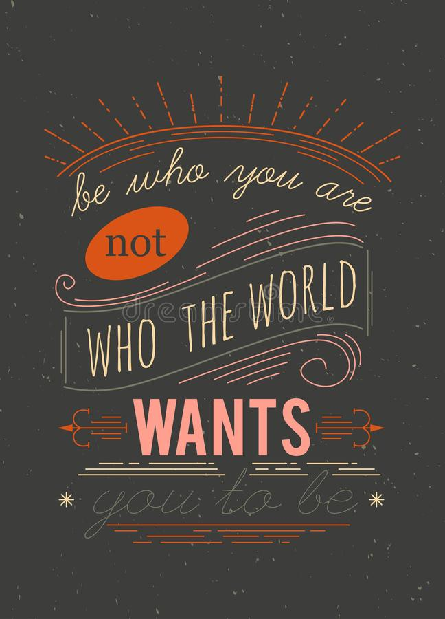Typography poster.  Be who you are not who the world wants you to be. Inspirational quote. Concept design for t-shirt, print, card stock photos