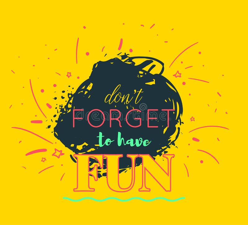 Typography poster with hand drawn elements. Don`t forget to have fun. Inspirational quote. Concept design for t-shirt, tattoo, pri. Nt, poster, card. Vector royalty free illustration