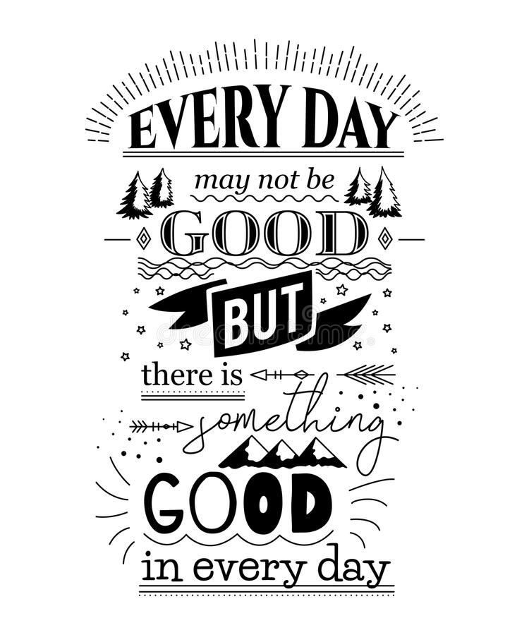 Typography poster with hand drawn elements. Inspirational quote.Every day may not be good but there is something good in every day. Concept design for t-shirt royalty free illustration