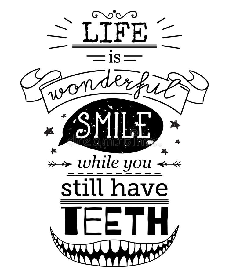 Typography poster with hand drawn elements. Inspirational quote. Life is wonderful smile while you still have teeth. Concept design for t-shirt, print, card stock illustration