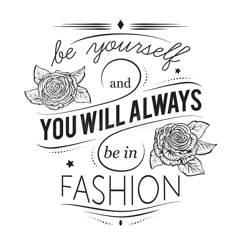Typography poster. Inspirational quote. Typography poster. Be yourself and you will always be in fashion. Inspirational quote. Concept design for t-shirt, print stock illustration