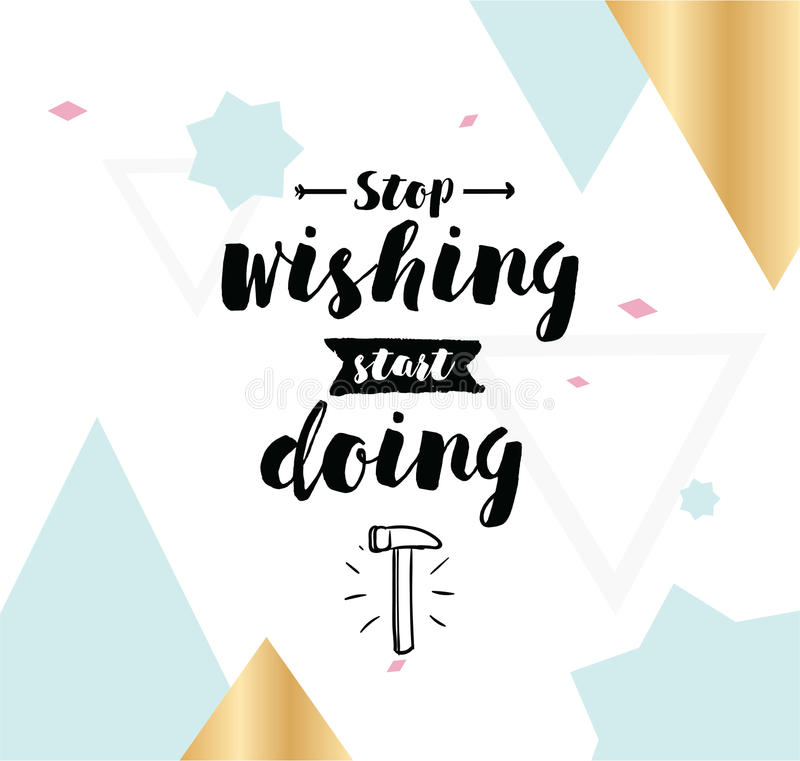 Typography for poster, invitation, greeting card or t-shirt. Stop wishing, start doing. Inspirational quote, motivation. Typography for poster, invitation royalty free illustration
