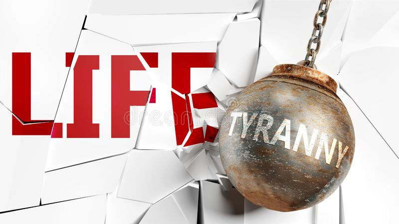 Tyranny and life - pictured as a word Tyranny and a wreck ball to symbolize that Tyranny can have bad effect and can destroy life. 3d illustration stock illustration