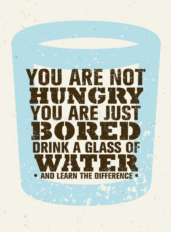U bent niet Hongerig, enkel Bored Drink een Glas Water en voel het Verschil Creatief Vectormotivatiecitaat royalty-vrije illustratie