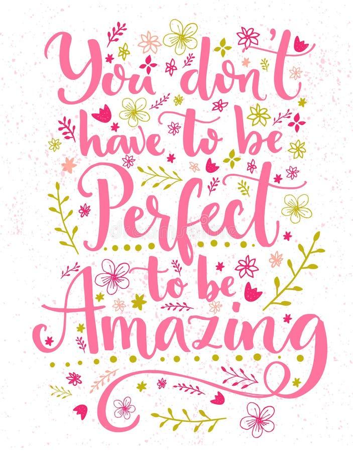 U moet niet perfect zijn om verbazend te zijn Inspirational citaatkaart met hand het van letters voorzien en bloemendecoratie Vec