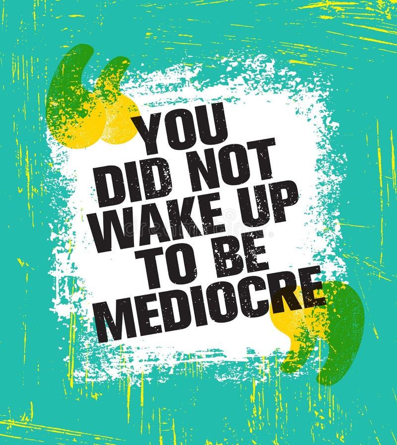 U ontwaakte niet vandaag middelmatig om te zijn Het inspireren Creatief de Affichemalplaatje van het Motivatiecitaat Vectortypogr stock illustratie