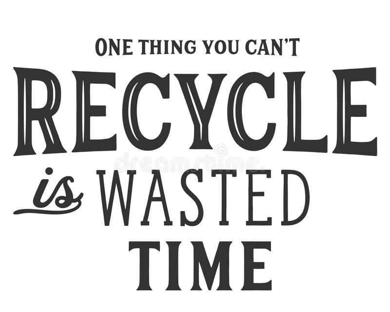 Uma coisa que você pode o ` t reciclar é desperdiçada tempo ilustração stock