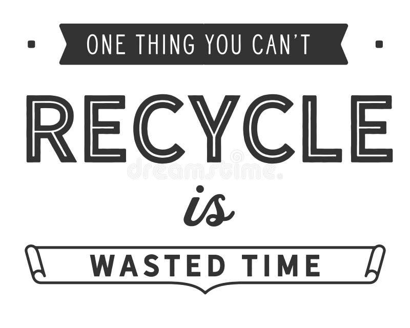 Uma coisa que você pode o ` t reciclar é desperdiçada tempo ilustração royalty free
