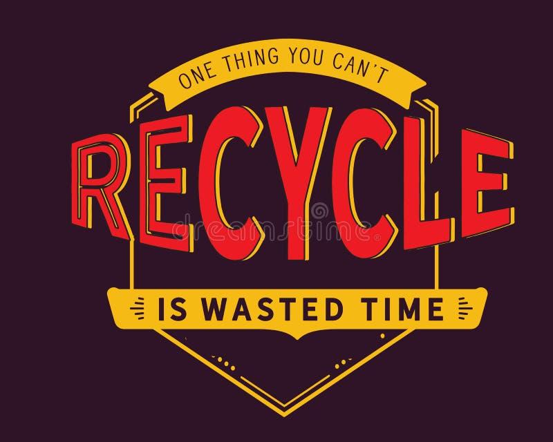 Uma coisa que você pode o ` t reciclar é desperdiçada tempo ilustração do vetor
