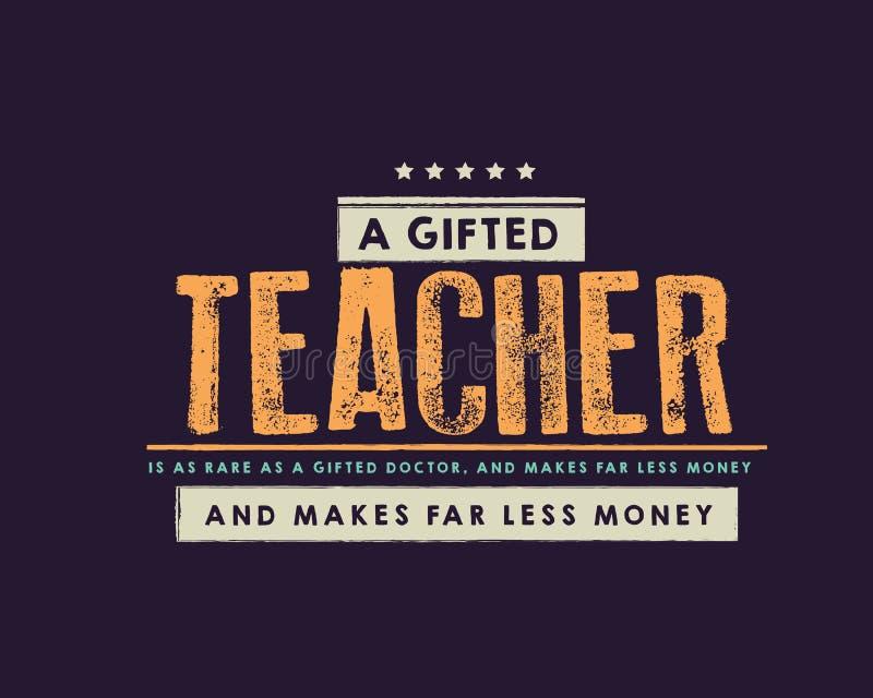 Un profesor dotado es tan raro como un doctor dotado, y hace lejos menos dinero stock de ilustración