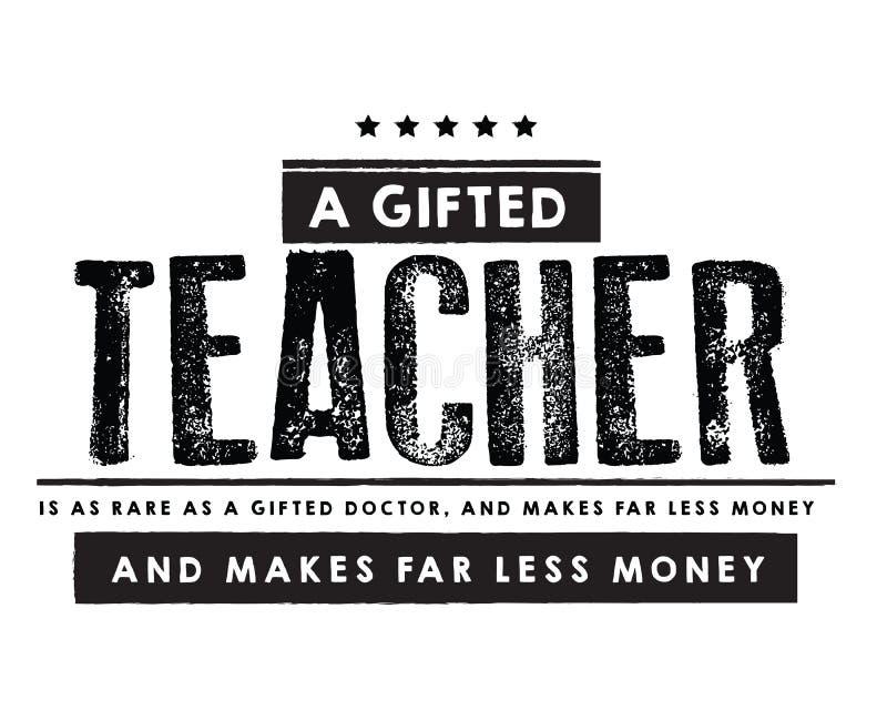Un profesor dotado es tan raro como un doctor dotado, y hace lejos menos dinero ilustración del vector
