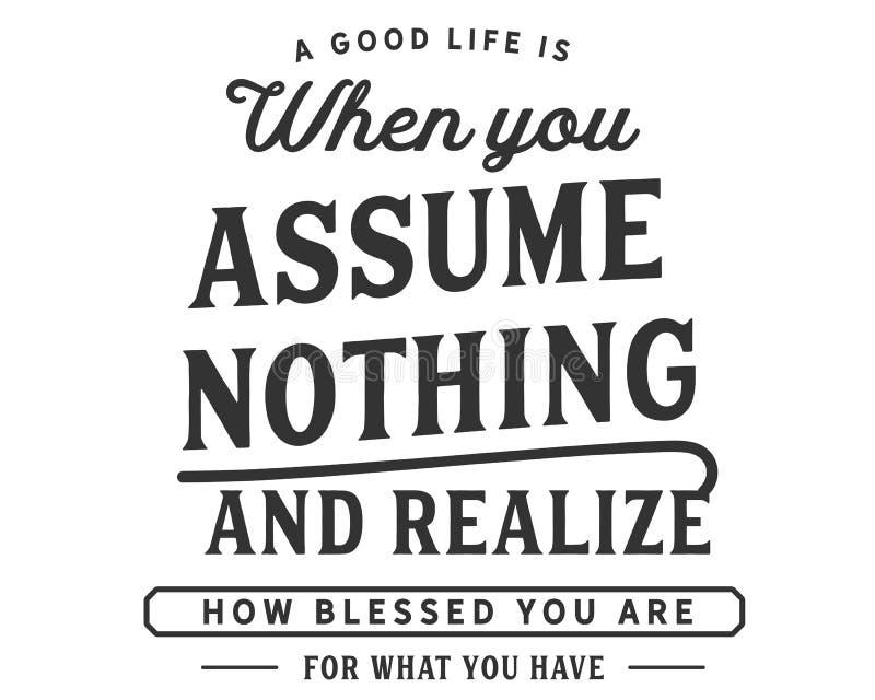 Una buena vida es cuando usted no asume nada y realiza que cómo bendecido le esté para lo que usted tiene ilustración del vector