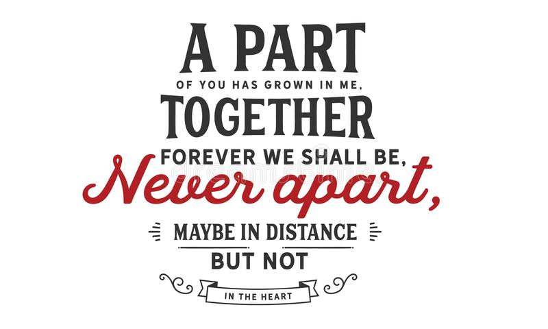 Una parte de usted ha crecido en mí, junta nosotros será para siempre, nunca separado, quizá en distancia, pero no en el corazón ilustración del vector