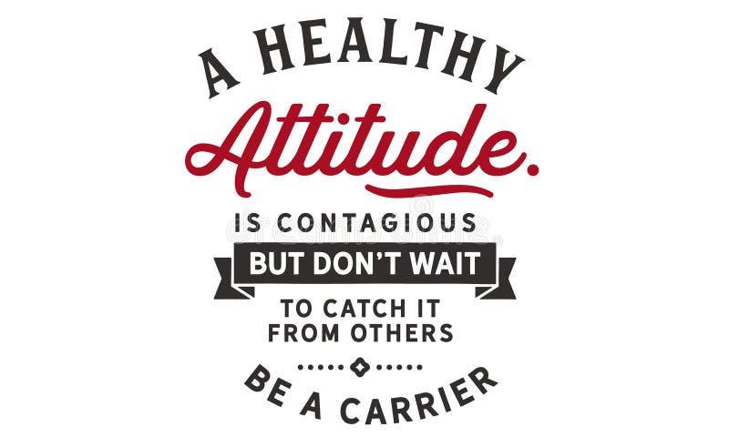Une attitude saine est contagieuse mais met l'attente du ` t pour l'attraper d'autres illustration stock