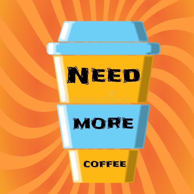 Une tasse jaune-bleue de beau grand carton de café à emporter rapide avec vous avec l'inscription vous a besoin de plus de café illustration de vecteur