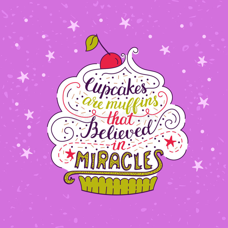 Unique lettering poster with a phrase- Cupcakes are muffins that believed in miracles. Unique lettering poster with a phrase - Cupcakes are muffins that royalty free illustration