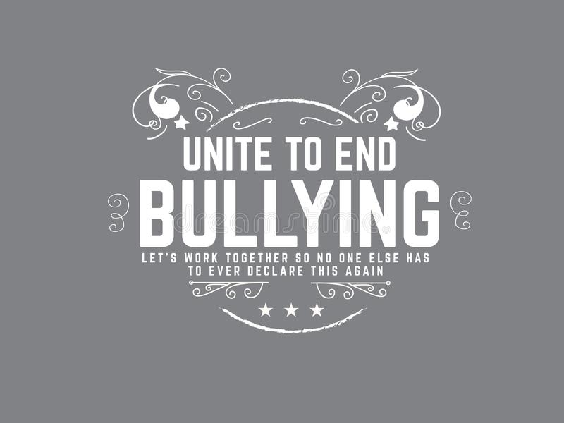 Unite to end bullying logo quote grunge. Unite to end bullying let`s work together so no one else has to ever declare this again vector illustration