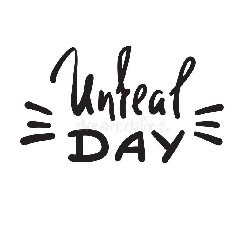 Unreal day - emotional handwritten fancy quote, American slang, urban dictionary. Print for poster, t-shirt, bag, logo, postcard, flyer, sticker, sweatshirt vector illustration