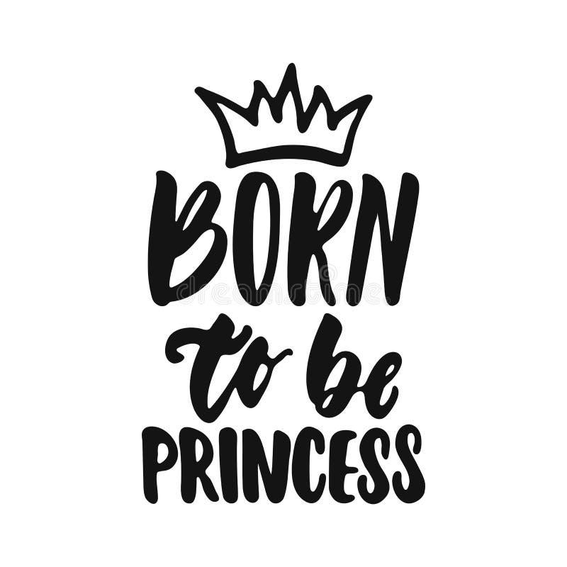 Urodzony być princess - wręcza patroszonego literowanie zwrot odizolowywającego na białym tle Zabawa atramentu wektoru szczotkars ilustracja wektor