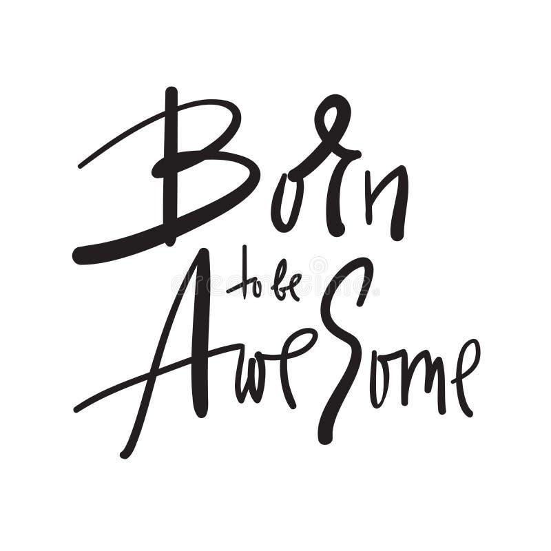 Urodzony być Wspaniały - inspiruje i motywacyjna wycena Ręka rysujący piękny literowanie Druk dla inspiracyjnego plakata, koszulk royalty ilustracja
