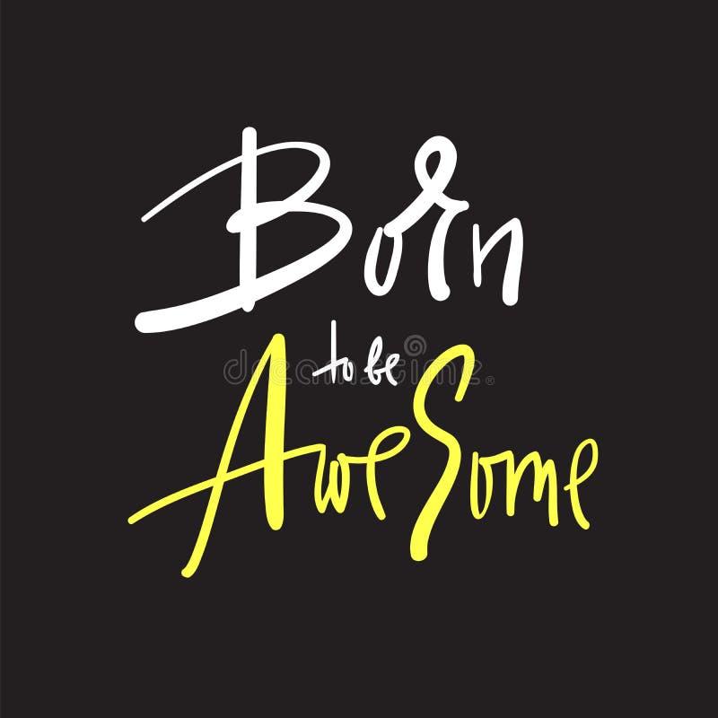 Urodzony być Wspaniały - inspiruje i motywacyjna wycena Ręka rysujący piękny literowanie Druk dla inspiracyjnego plakata, koszulk ilustracji