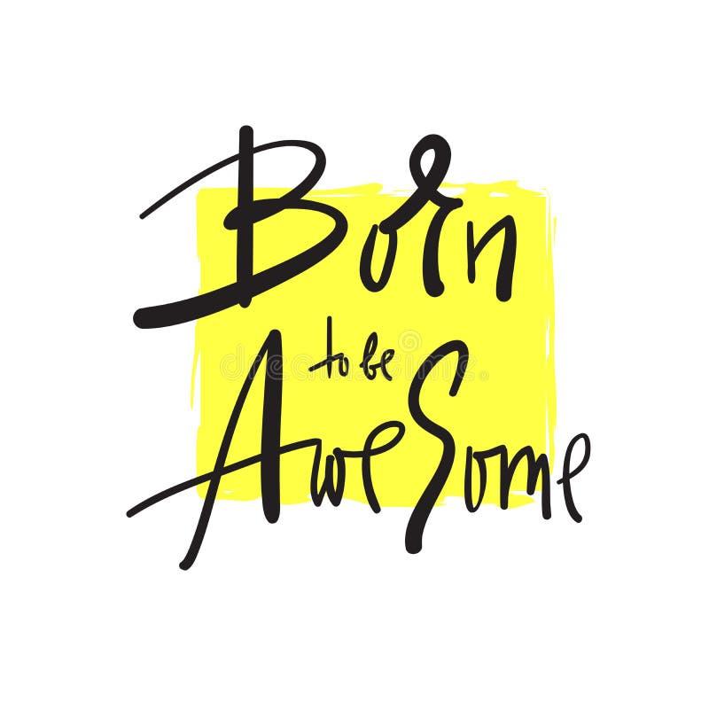 Urodzony być Wspaniały - inspiruje i motywacyjna wycena Ręka rysujący piękny literowanie Druk dla inspiracyjnego plakata, koszulk ilustracja wektor