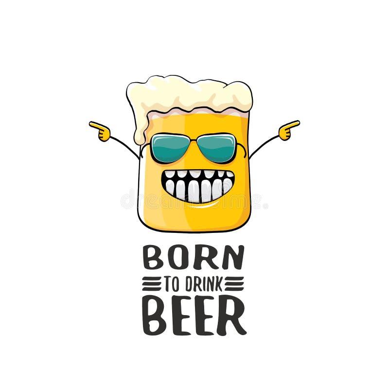 Urodzony pić piwną wektorową pojęcie druku ilustrację lub lato plakat wektorowy ostry piwny charakter z śmiesznym sloganem dla royalty ilustracja